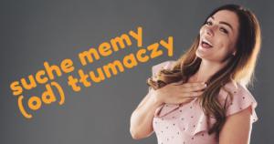 suche memy od tłumaczy